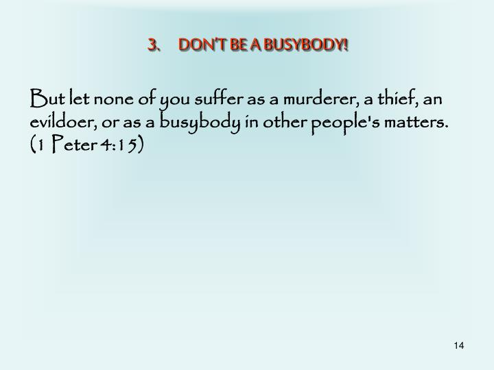 DON'T BE A BUSYBODY!