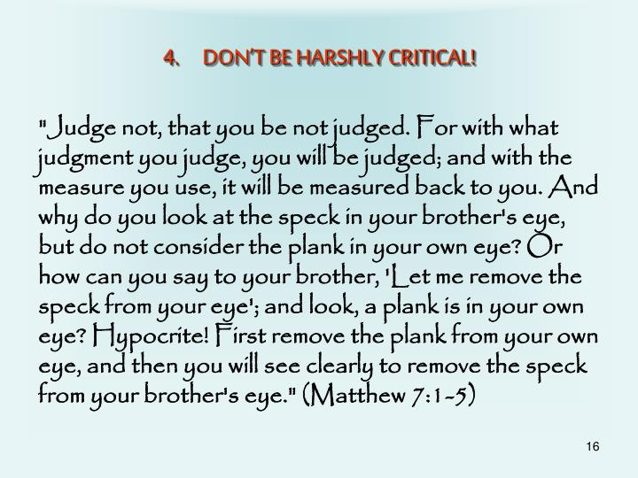 DON'T BE HARSHLY CRITICAL!