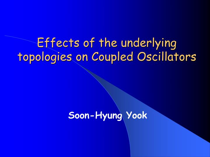 effects of the underlying topologies on coupled oscillators n.