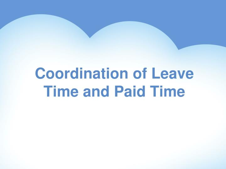 Coordination of Leave Time and Paid Time