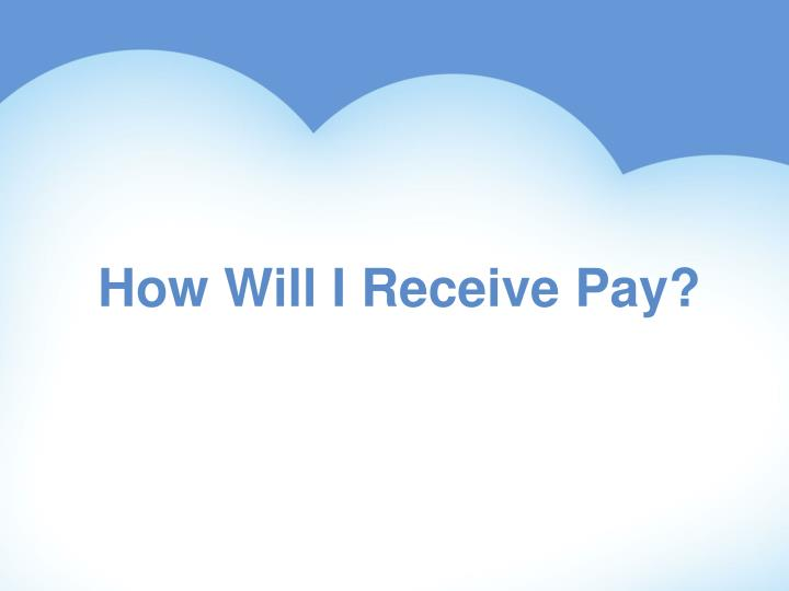 How Will I Receive Pay?