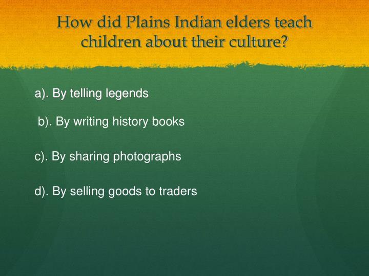 How did plains indian elders teach children about their culture