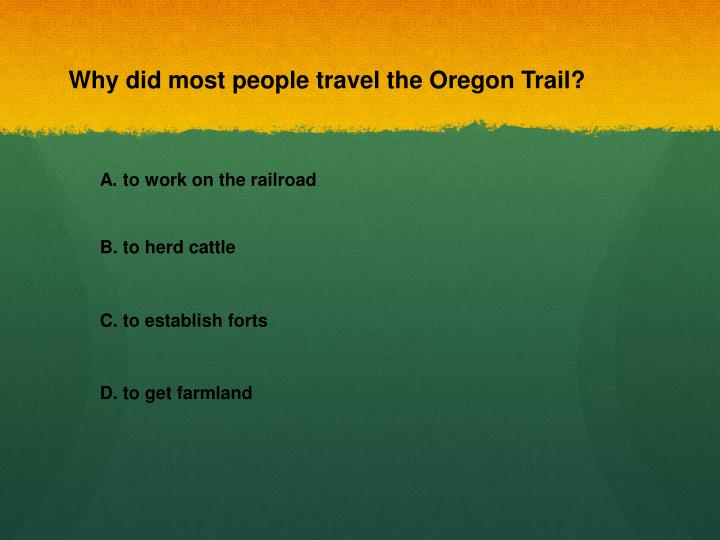 Why did most people travel the Oregon Trail?