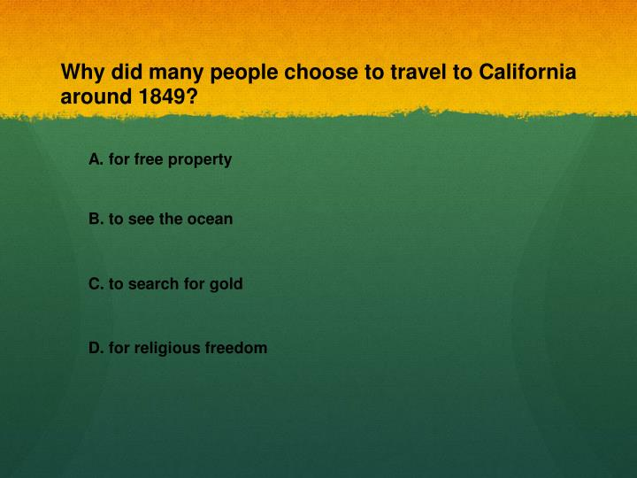 Why did many people choose to travel to California around 1849?