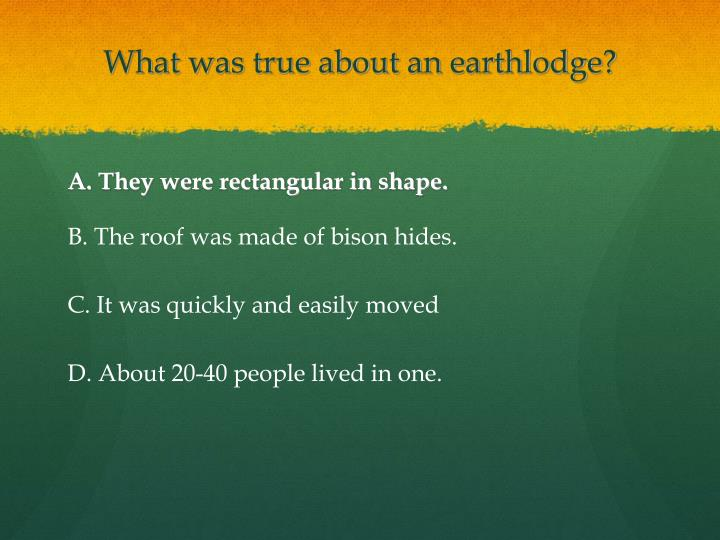 What was true about an earthlodge?
