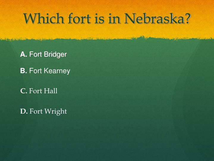 Which fort is in Nebraska?