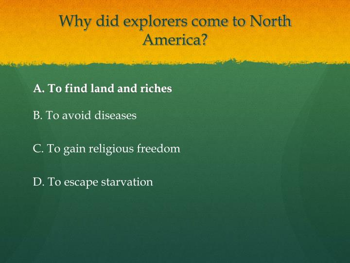 Why did explorers come to North America?