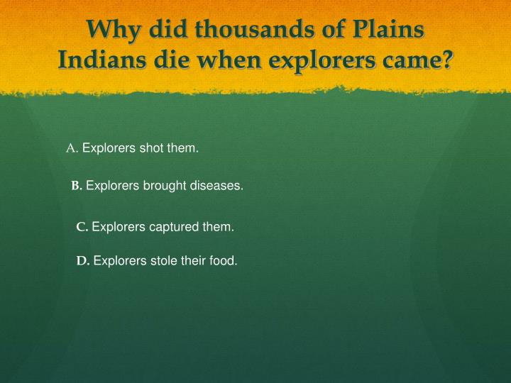 Why did thousands of Plains Indians die when explorers came?