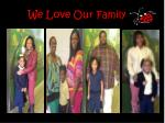 we love our family