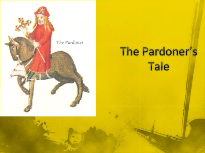 canterbury tales the pardoner The pardoner's prologue radix malorum est cupiditas (greed is the root of all evil) the pardoner begins by addressing the company, explaining to them that, when he preaches in churches, his voice booms out impressively like a bell, and his theme is always that greed is the root of all evil.