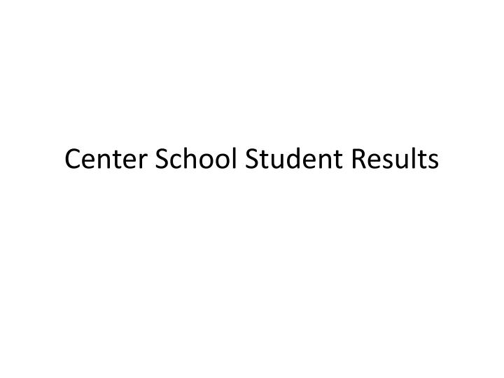 center school student results n.