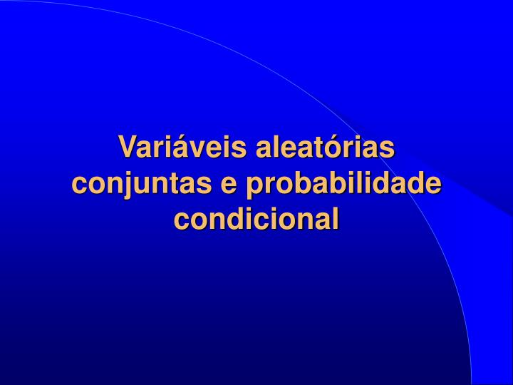 Variáveis aleatórias conjuntas e probabilidade condicional