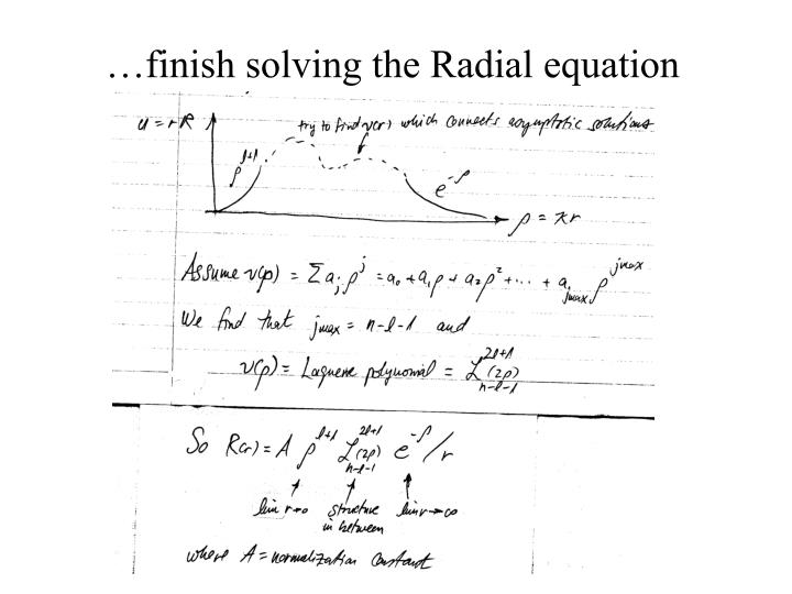 …finish solving the Radial equation