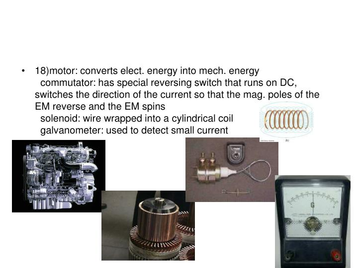 18)motor: converts elect. energy into mech. energy