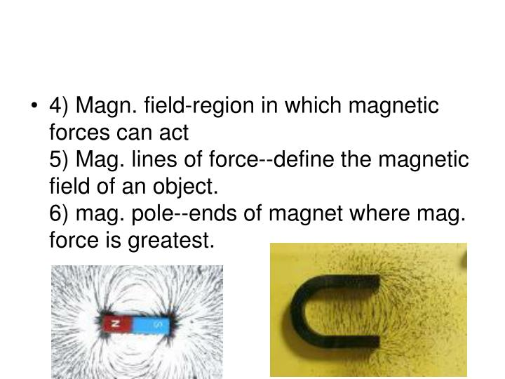 4) Magn. field-region in which magnetic forces can act