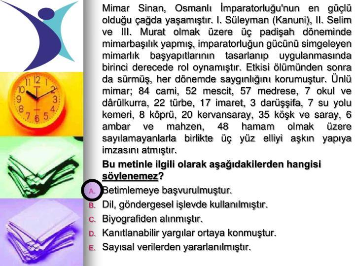 Mimar Sinan, Osmanlı İmparatorluğu'nun en güçlü olduğu çağda yaşamıştır. I. Süleyman (Kanuni),