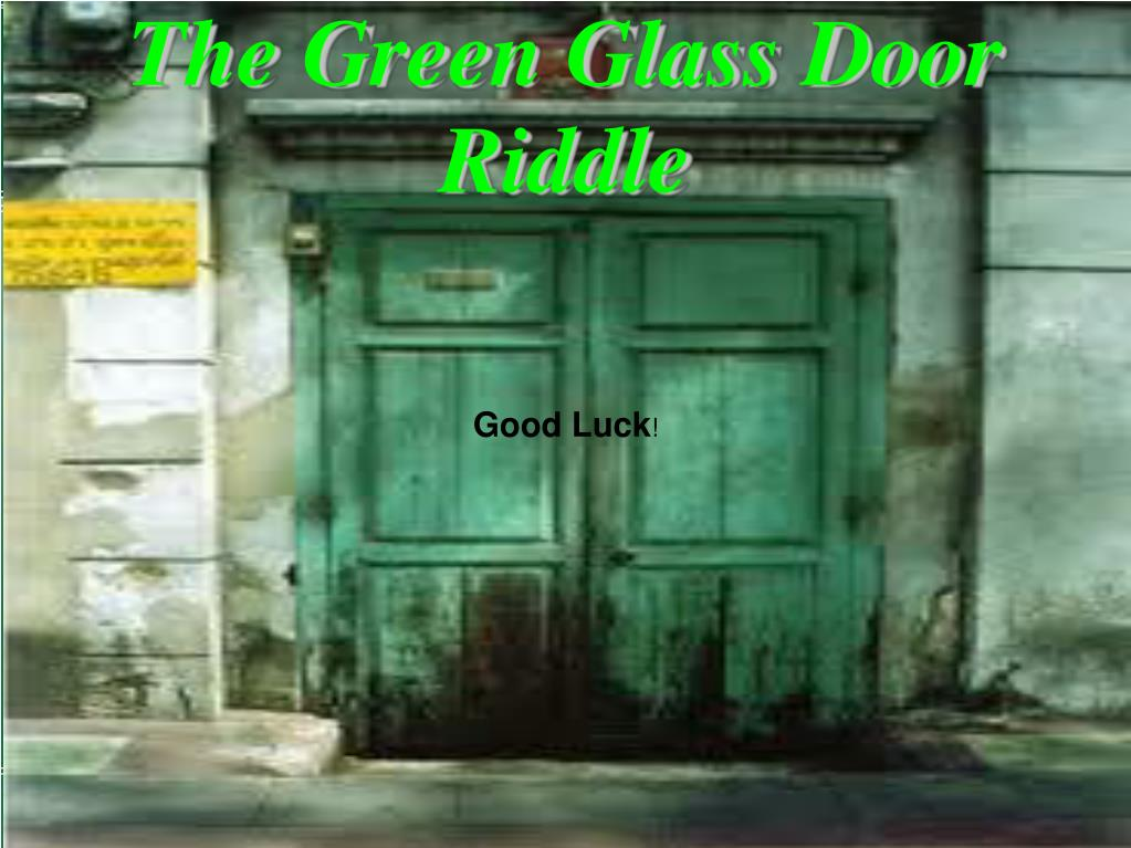 Ppt The Green Glass Door Riddle Powerpoint Presentation Id5521160
