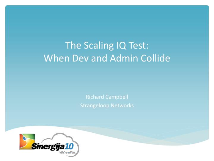 The scaling iq test when dev and admin collide