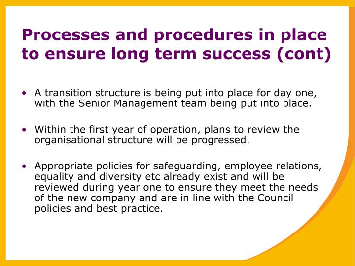 Processes and procedures in place to ensure long term success (cont)