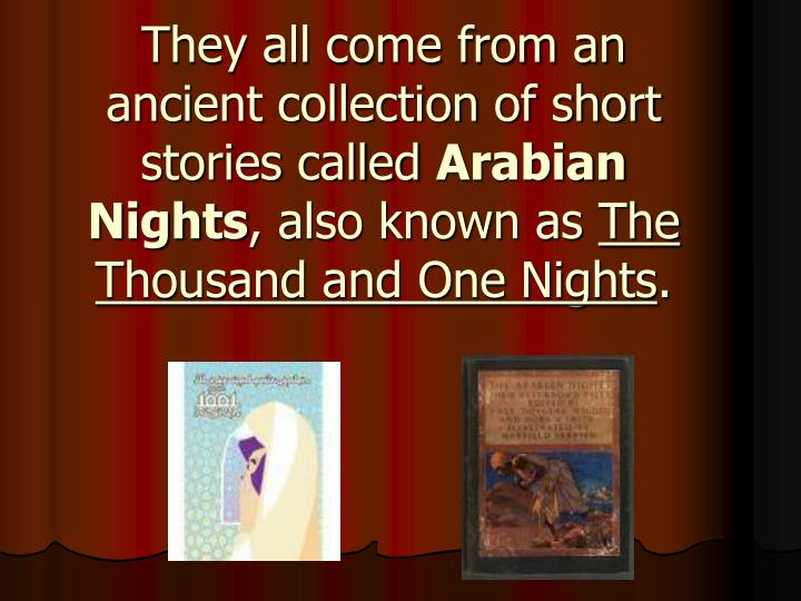 They all come from an ancient collection of short stories called