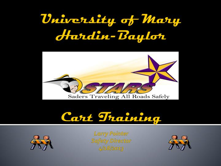 university of mary hardin baylor cart training larry pointer safety director 4 18 2013