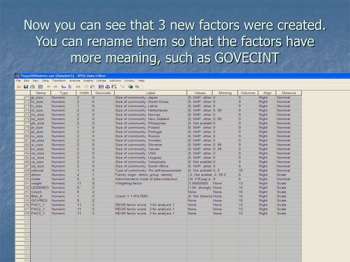 Now you can see that 3 new factors were created. You can rename them so that the factors have more meaning, such as GOVECINT