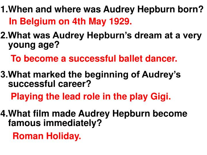 1.When and where was Audrey Hepburn born?