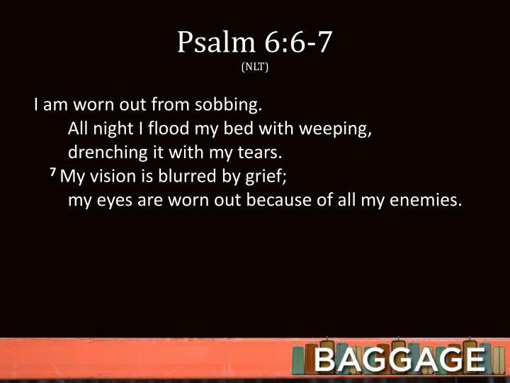 Psalm 6:6-7
