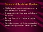 subsequent treatment duration