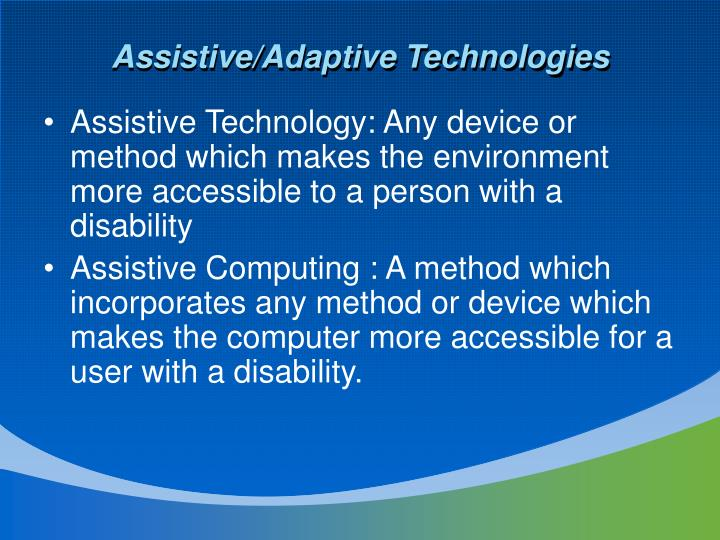 Assistive/Adaptive Technologies