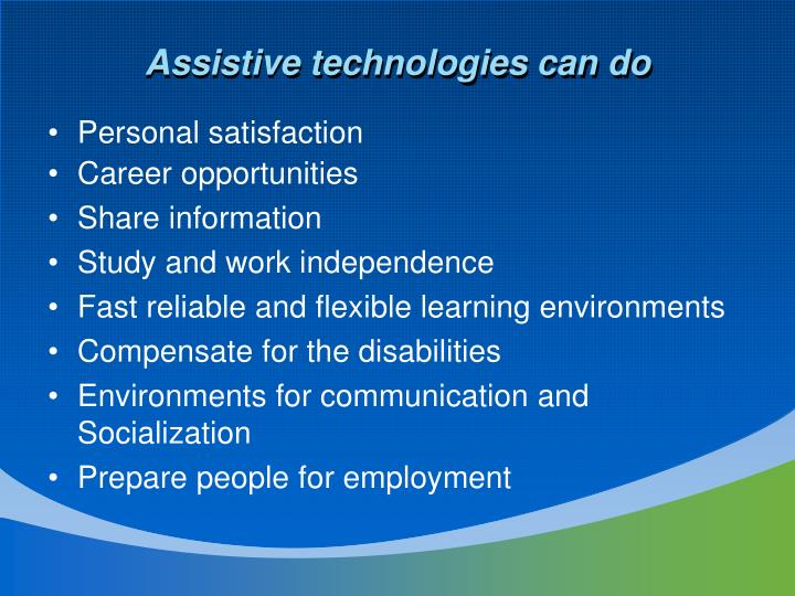 Assistive technologies can do