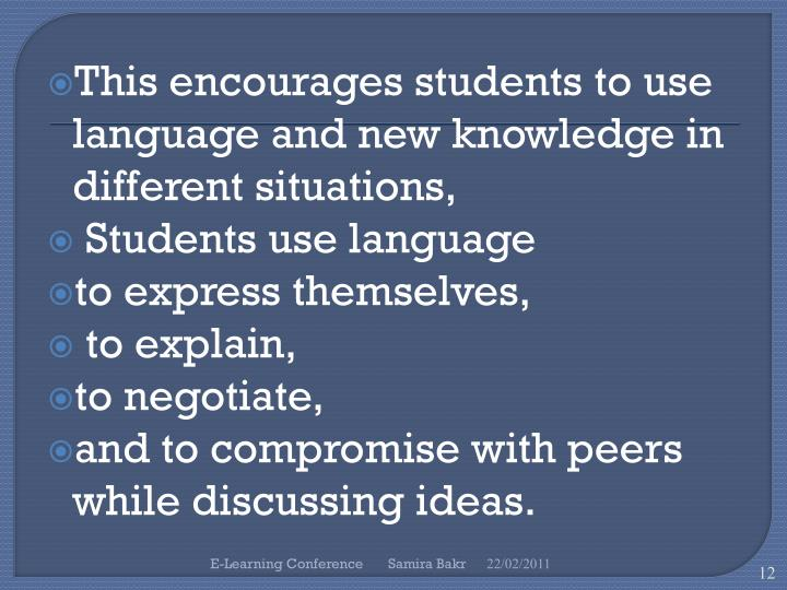 This encourages students to use language and new knowledge in different situations,