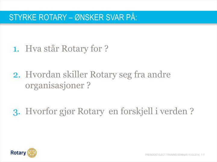 STYRKE ROTARY – ØNSKER SVAR PÅ: