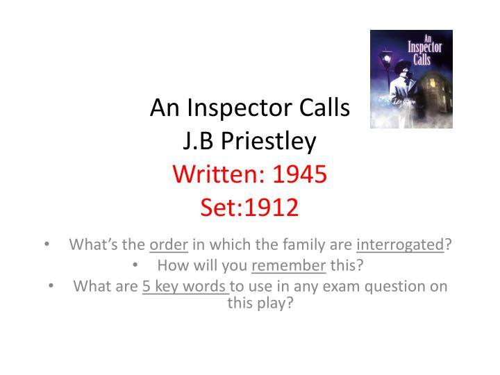 an inspector s calls by j b Available in: paperback the action of the play occurs in an english industrial city, where a young girl commits suicide and an eminently respectable.