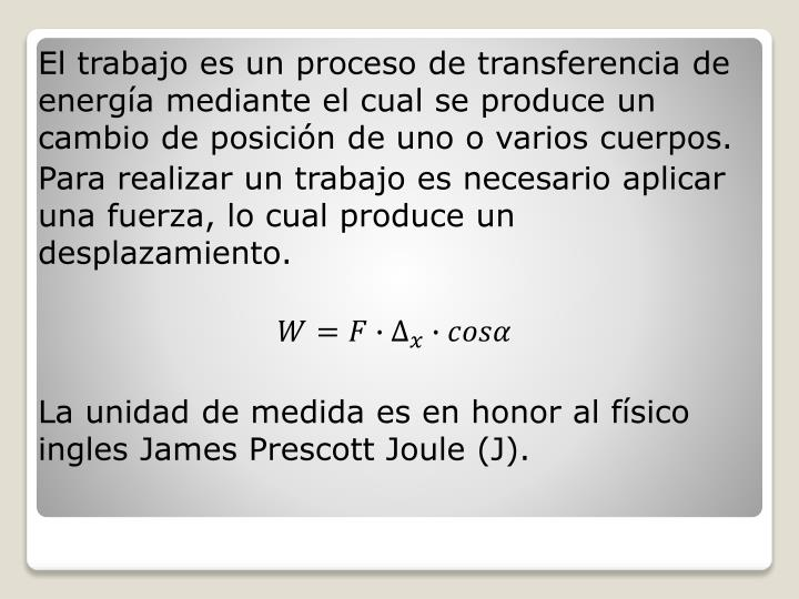 El trabajo es un proceso de transferencia de energía mediante el cual se produce un cambio de posic...