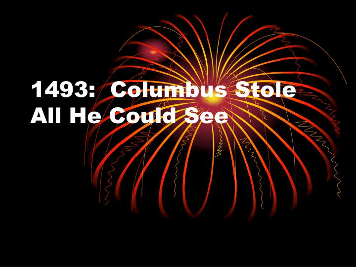 1493 columbus stole all he could see n.