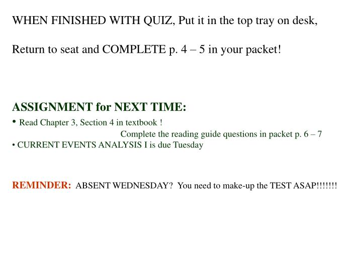 WHEN FINISHED WITH QUIZ, Put it in the top tray on desk,