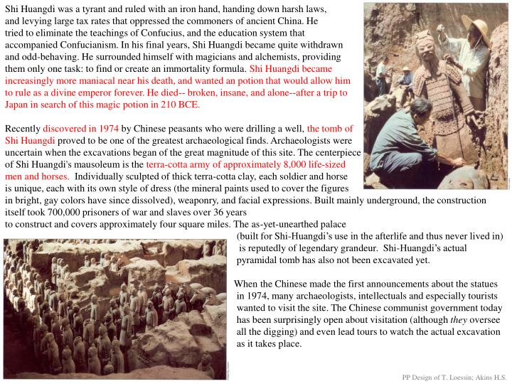 Shi Huangdi was a tyrant and ruled with an iron hand, handing down harsh laws,