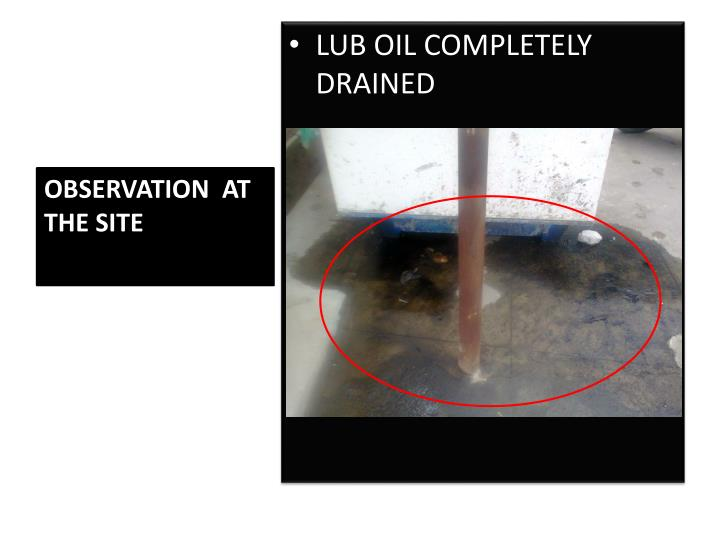 LUB OIL COMPLETELY DRAINED