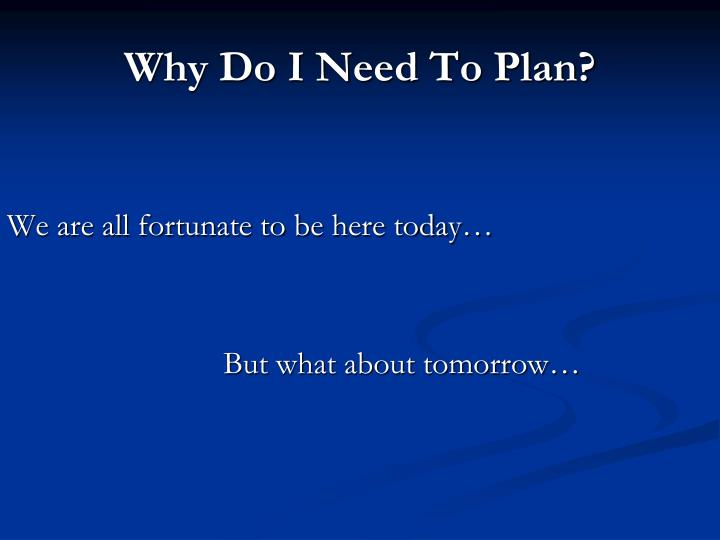 Why Do I Need To Plan?