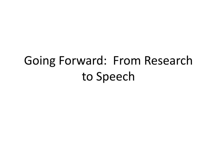 going forward from research to speech n.