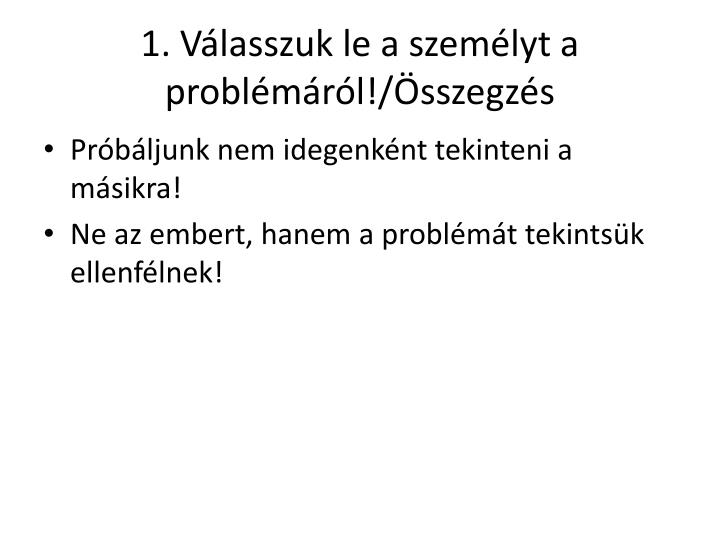 1. Válasszuk le a személyt a problémáról!/Összegzés