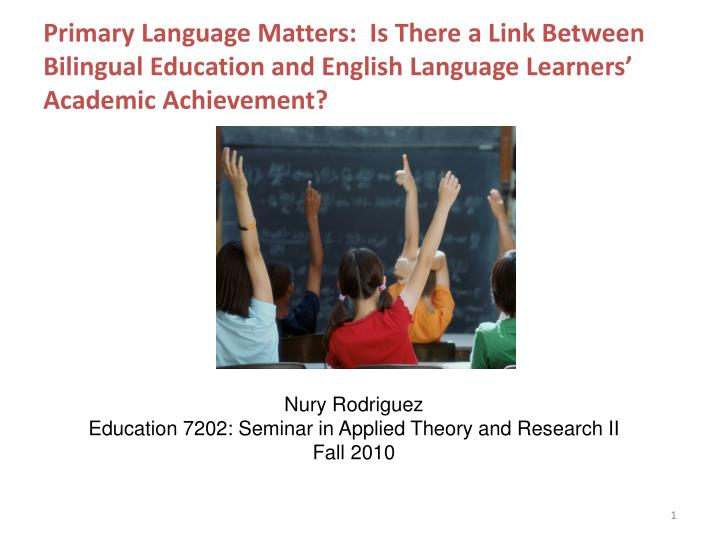 Primary Language Matters:  Is There a Link Between Bilingual Education and English Language Learners...