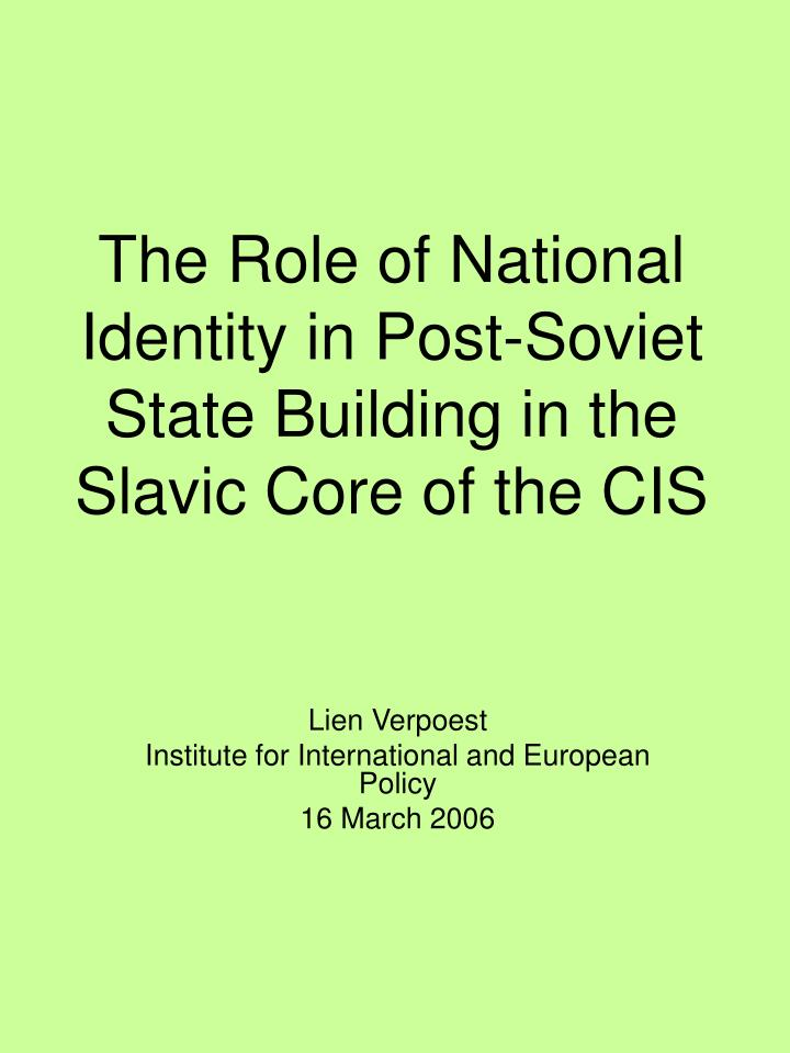 the role of national identity in post soviet state building in the slavic core of the cis n.