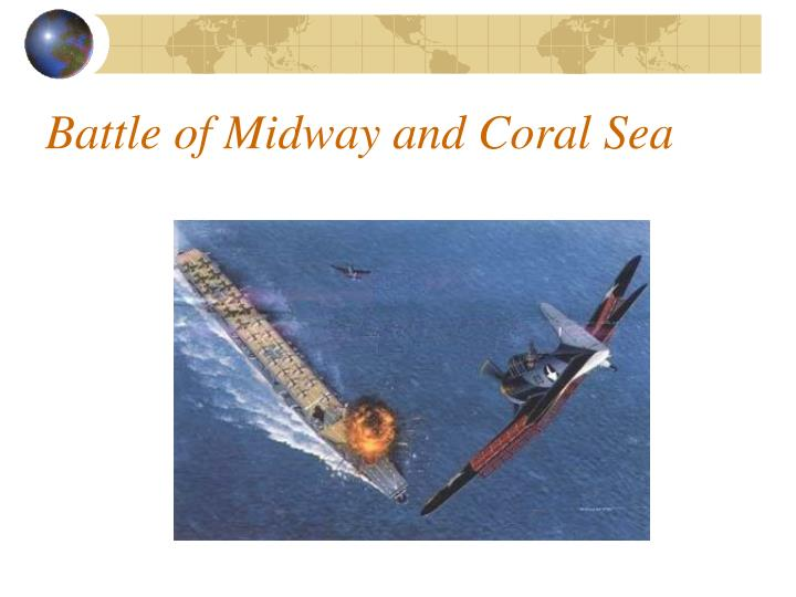 Battle of Midway and Coral Sea