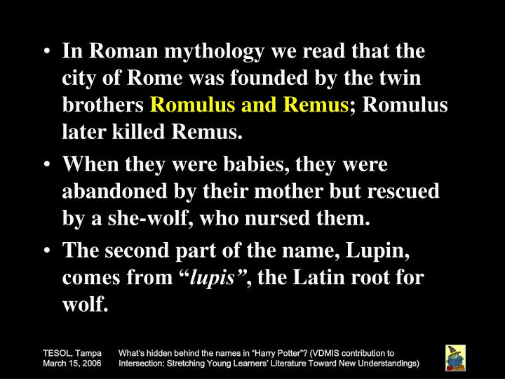 In Roman mythology we read that the city of Rome was founded by the twin brothers