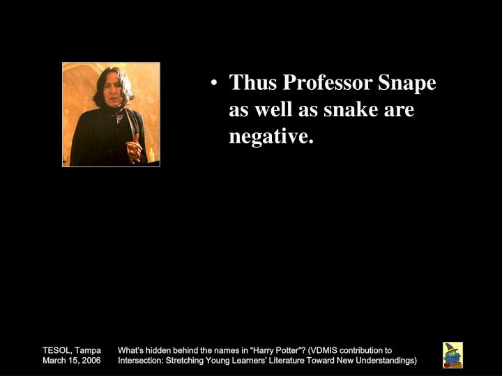 Thus Professor Snape as well as snake are negative.