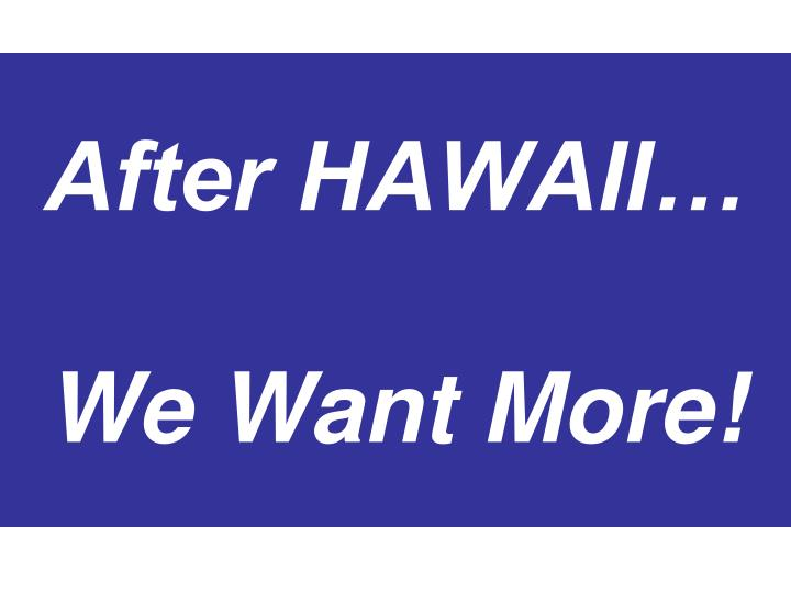 After HAWAII…