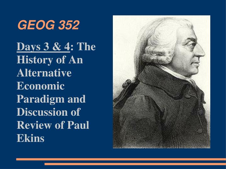 days 3 4 the history of an alternative economic paradigm and discussion of review of paul ekins n.