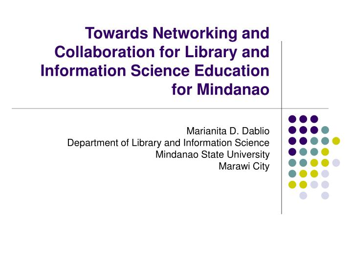 towards networking and collaboration for library and information science education for mindanao n.